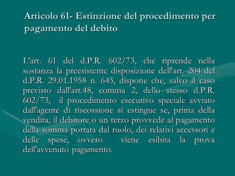 Articolo 61- Estinzione del procedimento per pagamento del debito L'art. 61 del d.P.R. 602/73, che riprende nella sostanza la preesistente disposizion