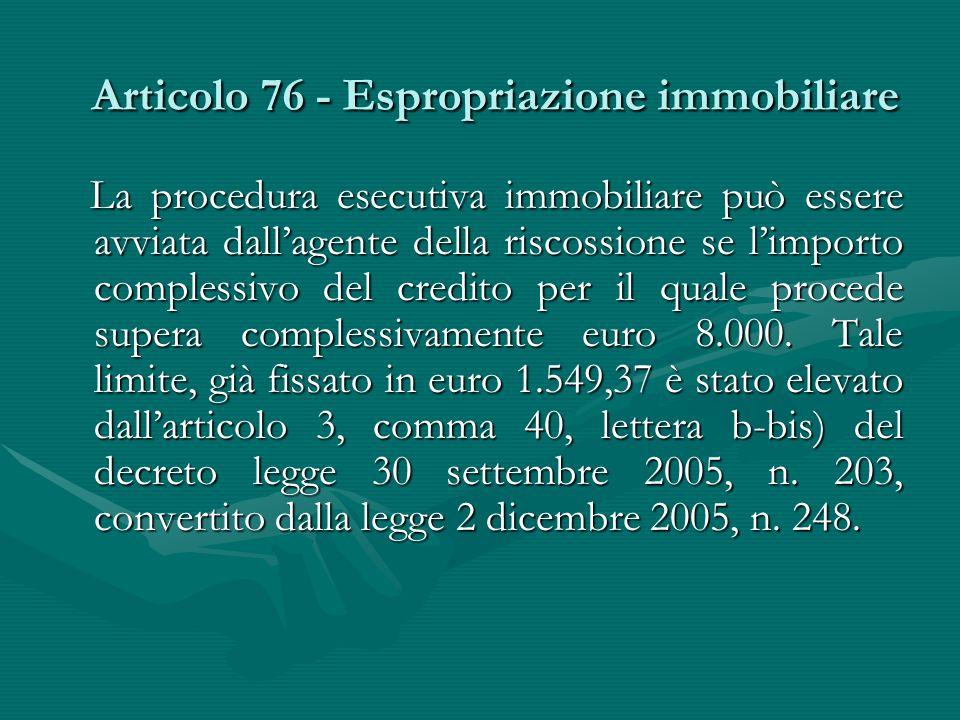 Articolo 76 - Espropriazione immobiliare La procedura esecutiva immobiliare può essere avviata dall'agente della riscossione se l'importo complessivo