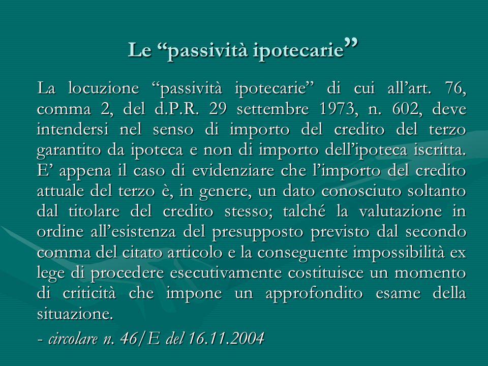 "Le ""passività ipotecarie "" Le ""passività ipotecarie "" La locuzione ""passività ipotecarie"" di cui all'art. 76, comma 2, del d.P.R. 29 settembre 1973, n"