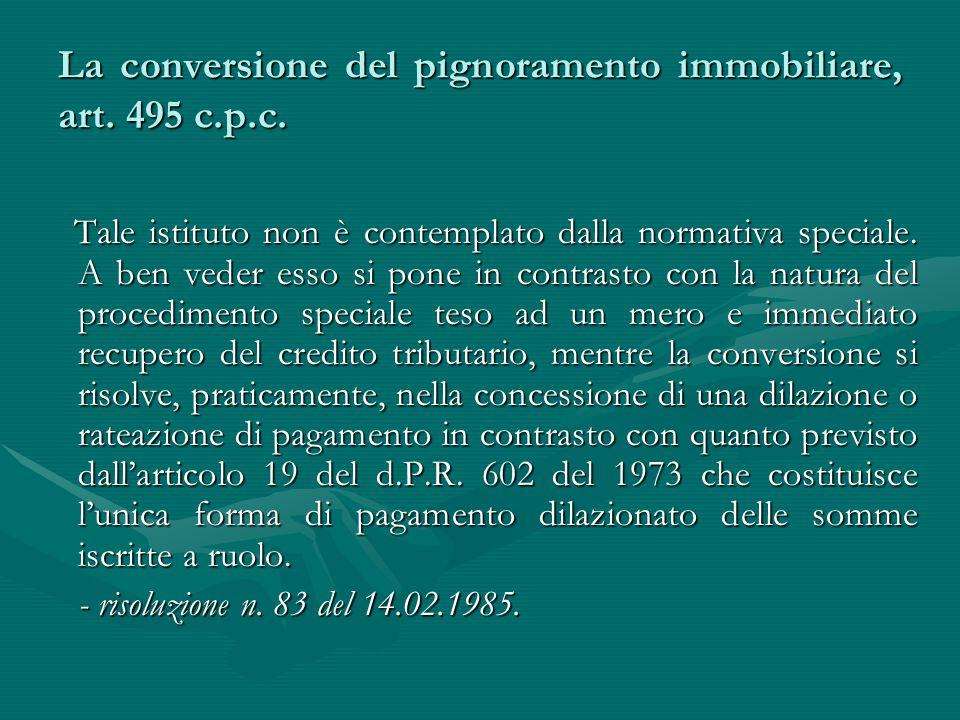 La conversione del pignoramento immobiliare, art. 495 c.p.c. Tale istituto non è contemplato dalla normativa speciale. A ben veder esso si pone in con