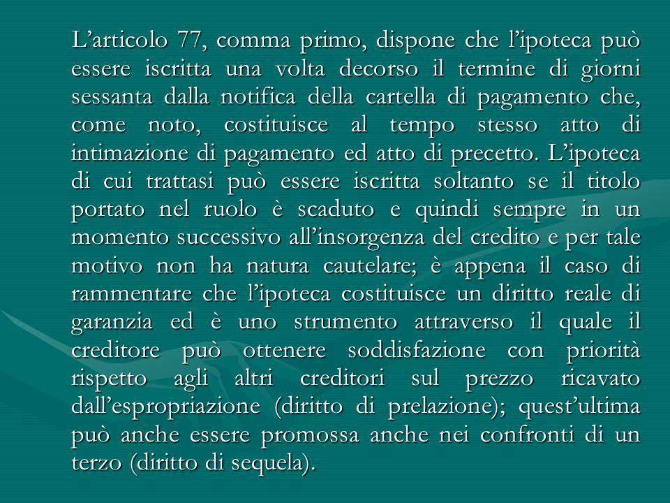 L'articolo 77, comma primo, dispone che l'ipoteca può essere iscritta una volta decorso il termine di giorni sessanta dalla notifica della cartella di