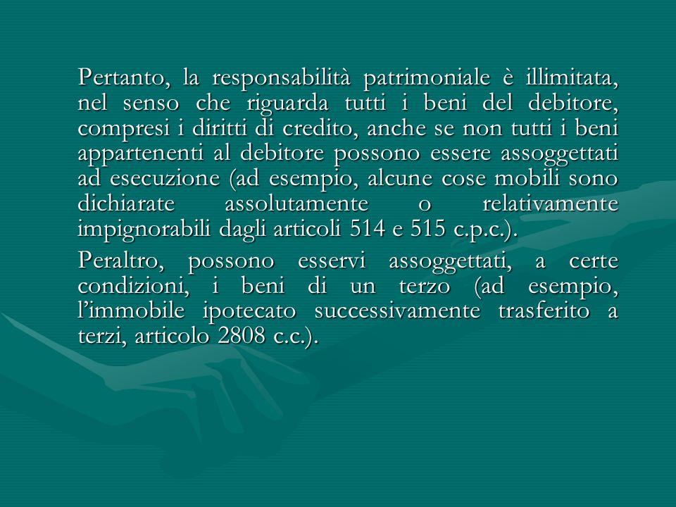 Pertanto, la responsabilità patrimoniale è illimitata, nel senso che riguarda tutti i beni del debitore, compresi i diritti di credito, anche se non t