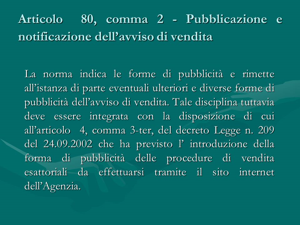 Articolo 80, comma 2 - Pubblicazione e notificazione dell'avviso di vendita La norma indica le forme di pubblicità e rimette all'istanza di parte even