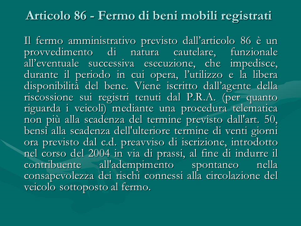 Articolo 86 - Fermo di beni mobili registrati Articolo 86 - Fermo di beni mobili registrati Il fermo amministrativo previsto dall'articolo 86 è un pro