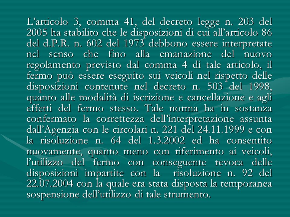 L'articolo 3, comma 41, del decreto legge n. 203 del 2005 ha stabilito che le disposizioni di cui all'articolo 86 del d.P.R. n. 602 del 1973 debbono e