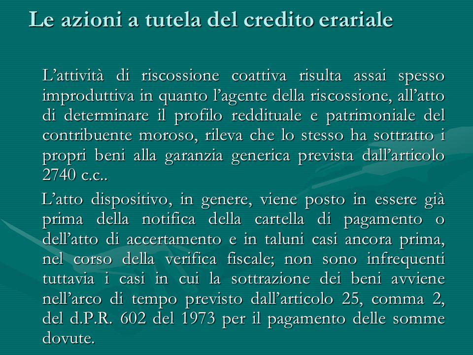 Le azioni a tutela del credito erariale Le azioni a tutela del credito erariale L'attività di riscossione coattiva risulta assai spesso improduttiva i