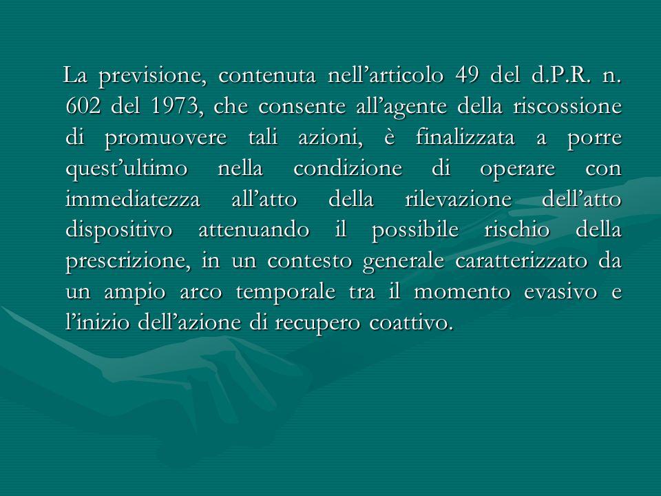 La previsione, contenuta nell'articolo 49 del d.P.R. n. 602 del 1973, che consente all'agente della riscossione di promuovere tali azioni, è finalizza