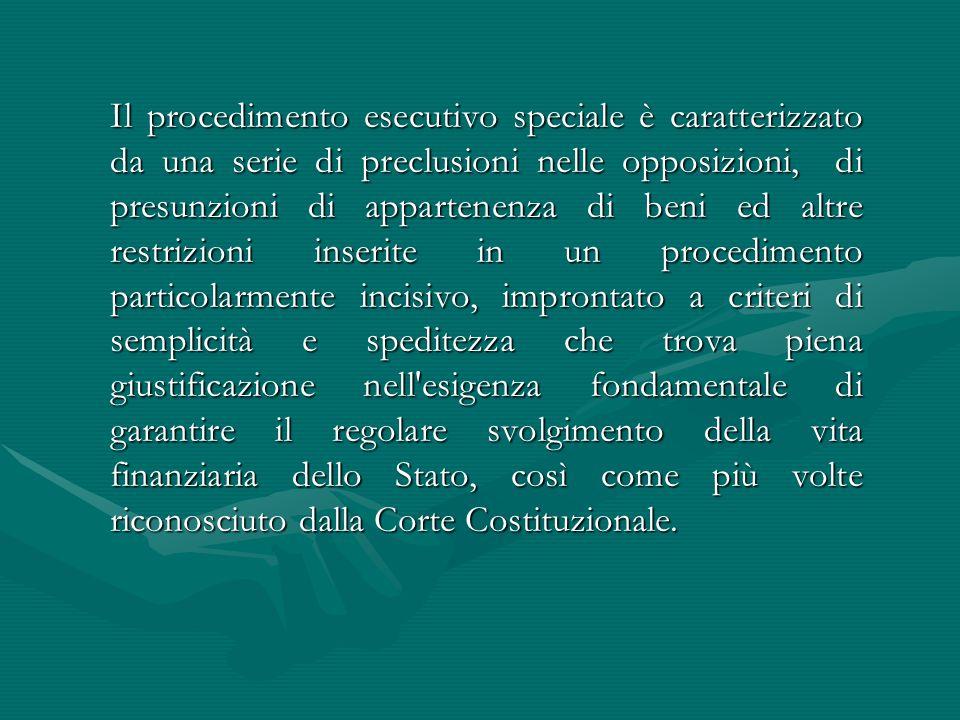 Il procedimento esecutivo speciale è caratterizzato da una serie di preclusioni nelle opposizioni, di presunzioni di appartenenza di beni ed altre res