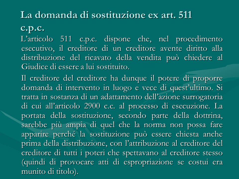 La domanda di sostituzione ex art. 511 c.p.c. La domanda di sostituzione ex art. 511 c.p.c. L'articolo 511 c.p.c. dispone che, nel procedimento esecut