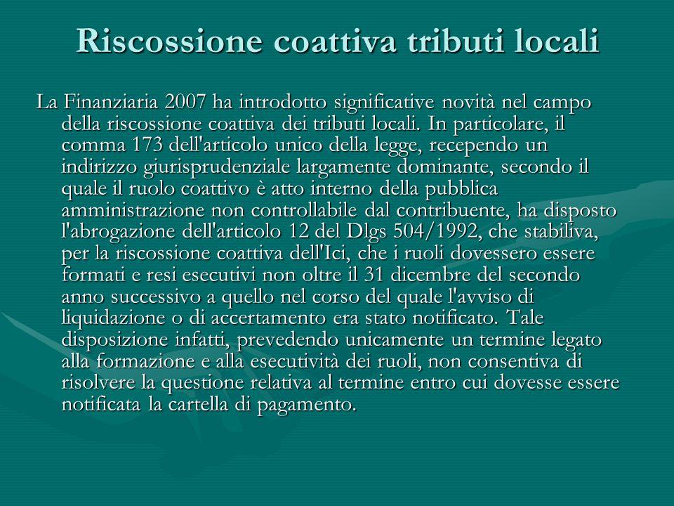 Riscossione coattiva tributi locali La Finanziaria 2007 ha introdotto significative novità nel campo della riscossione coattiva dei tributi locali. In