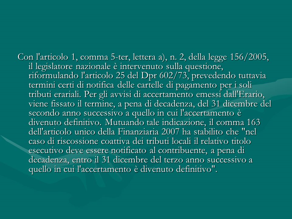 Con l'articolo 1, comma 5-ter, lettera a), n. 2, della legge 156/2005, il legislatore nazionale è intervenuto sulla questione, riformulando l'articolo