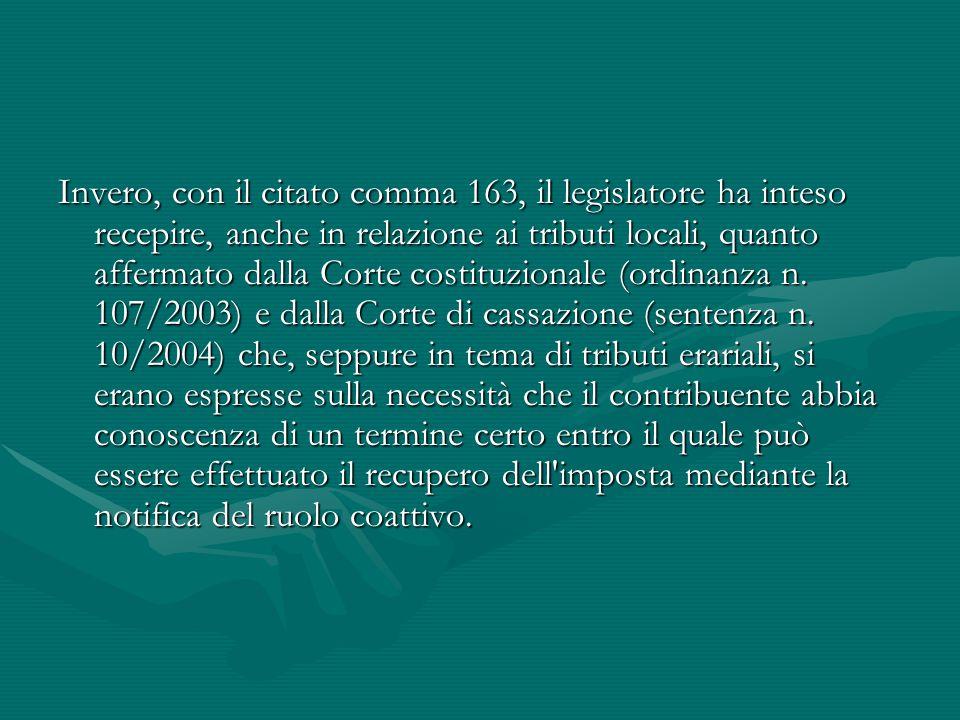 Invero, con il citato comma 163, il legislatore ha inteso recepire, anche in relazione ai tributi locali, quanto affermato dalla Corte costituzionale