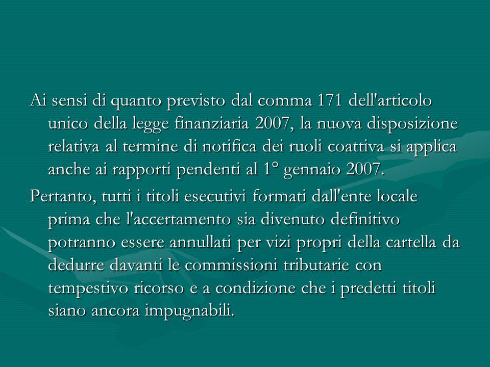 Ai sensi di quanto previsto dal comma 171 dell'articolo unico della legge finanziaria 2007, la nuova disposizione relativa al termine di notifica dei