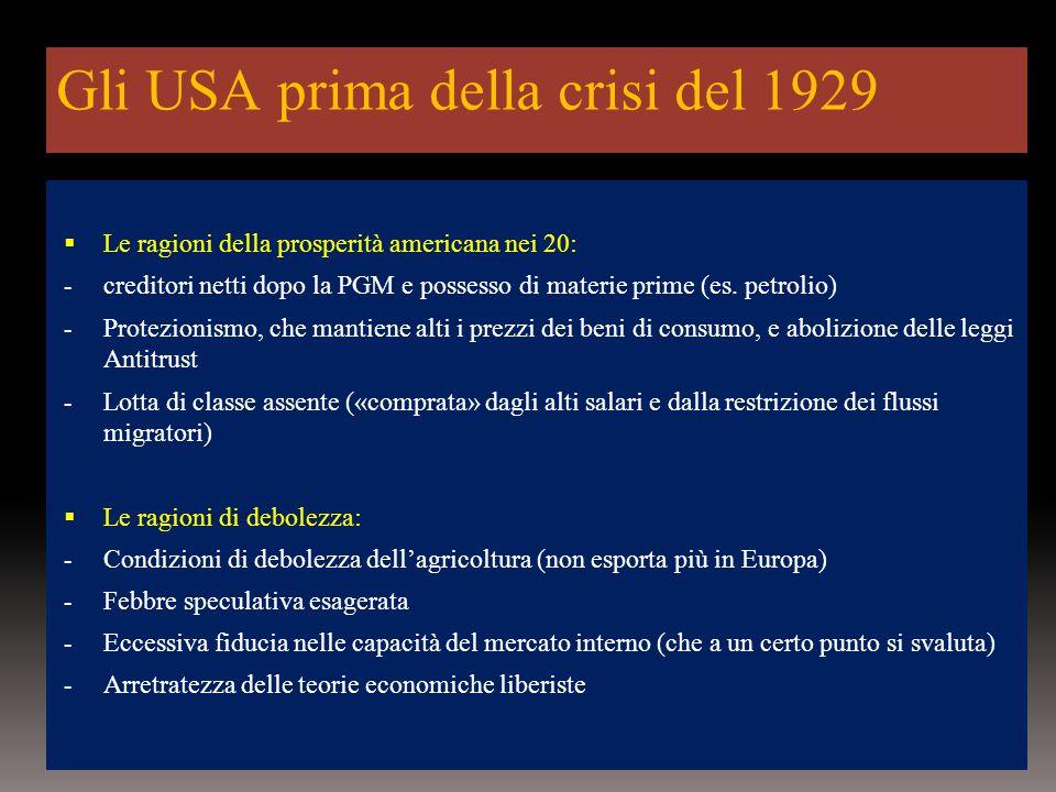 Gli USA prima della crisi del 1929  Le ragioni della prosperità americana nei 20: - creditori netti dopo la PGM e possesso di materie prime (es.