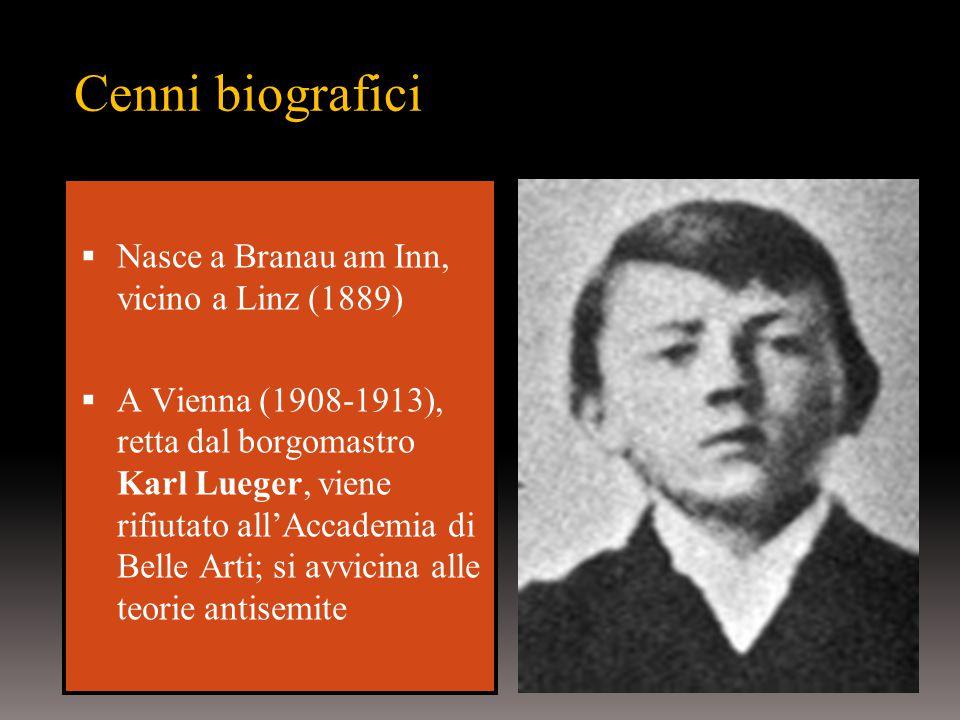 Cenni biografici  Nasce a Branau am Inn, vicino a Linz (1889)  A Vienna (1908-1913), retta dal borgomastro Karl Lueger, viene rifiutato all'Accademia di Belle Arti; si avvicina alle teorie antisemite