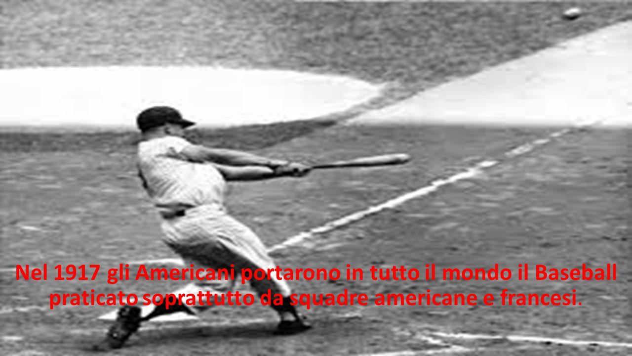 Nel 1917 gli Americani portarono in tutto il mondo il Baseball praticato soprattutto da squadre americane e francesi.