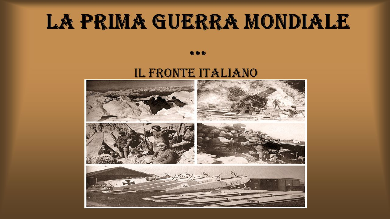 LA PRIMA GUERRA MONDIALE … IL FRONTE ITALIANO
