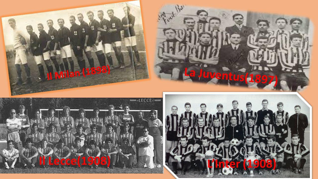 Il Milan (1898) La Juventus(1897) L'Inter (1908) Il Lecce(1908)