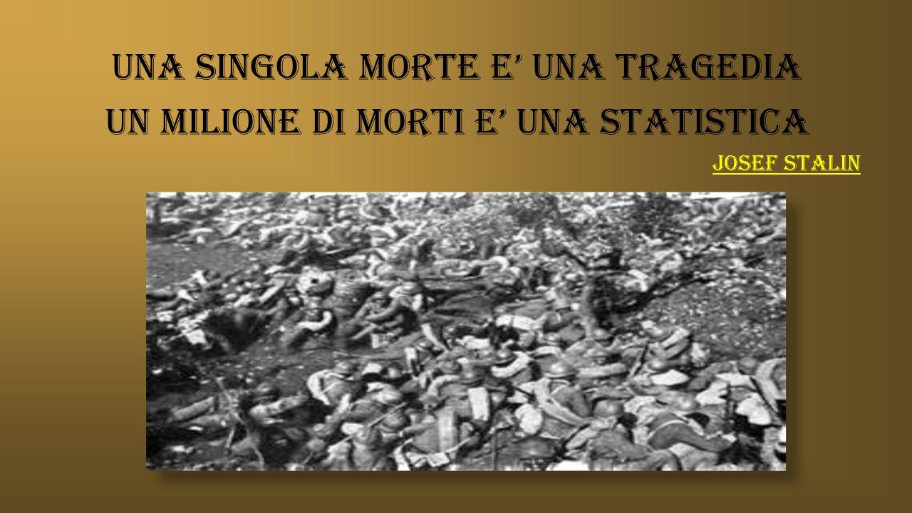 UNA SINGOLA MORTE E' UNA TRAGEDIA UN MILIONE DI MORTI E' UNA STATISTICA josEf stalin