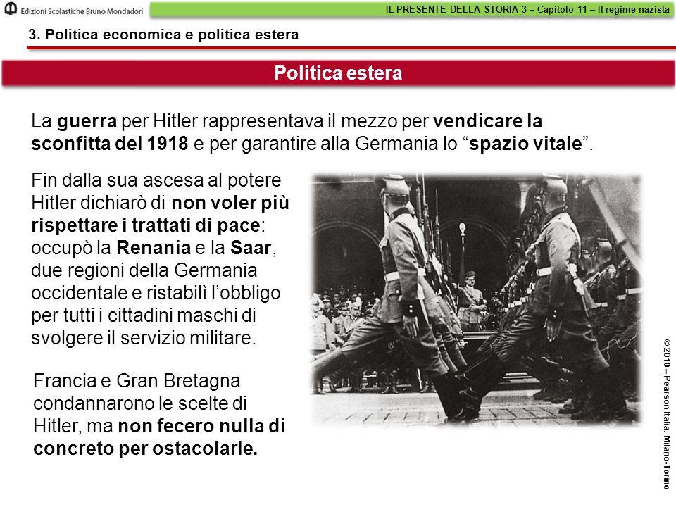 Politica estera 3. Politica economica e politica estera La guerra per Hitler rappresentava il mezzo per vendicare la sconfitta del 1918 e per garantir