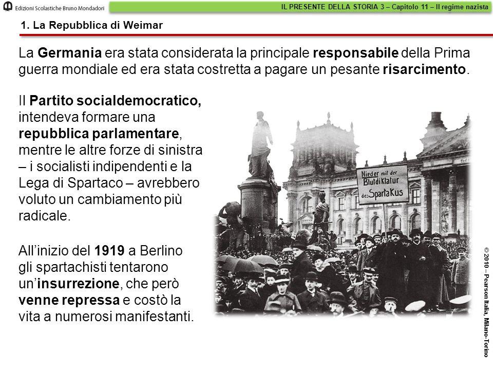 1. La Repubblica di Weimar IL PRESENTE DELLA STORIA 3 – Capitolo 11 – Il regime nazista © 2010 – Pearson Italia, Milano-Torino La Germania era stata c