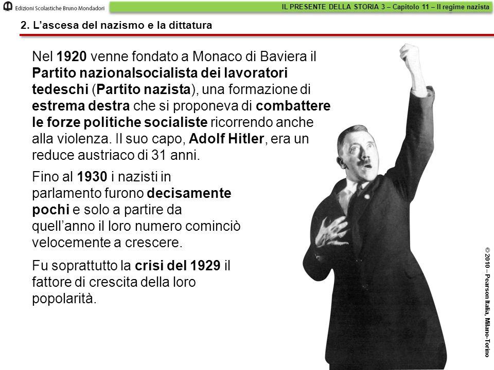 2. L'ascesa del nazismo e la dittatura IL PRESENTE DELLA STORIA 3 – Capitolo 11 – Il regime nazista © 2010 – Pearson Italia, Milano-Torino Nel 1920 ve