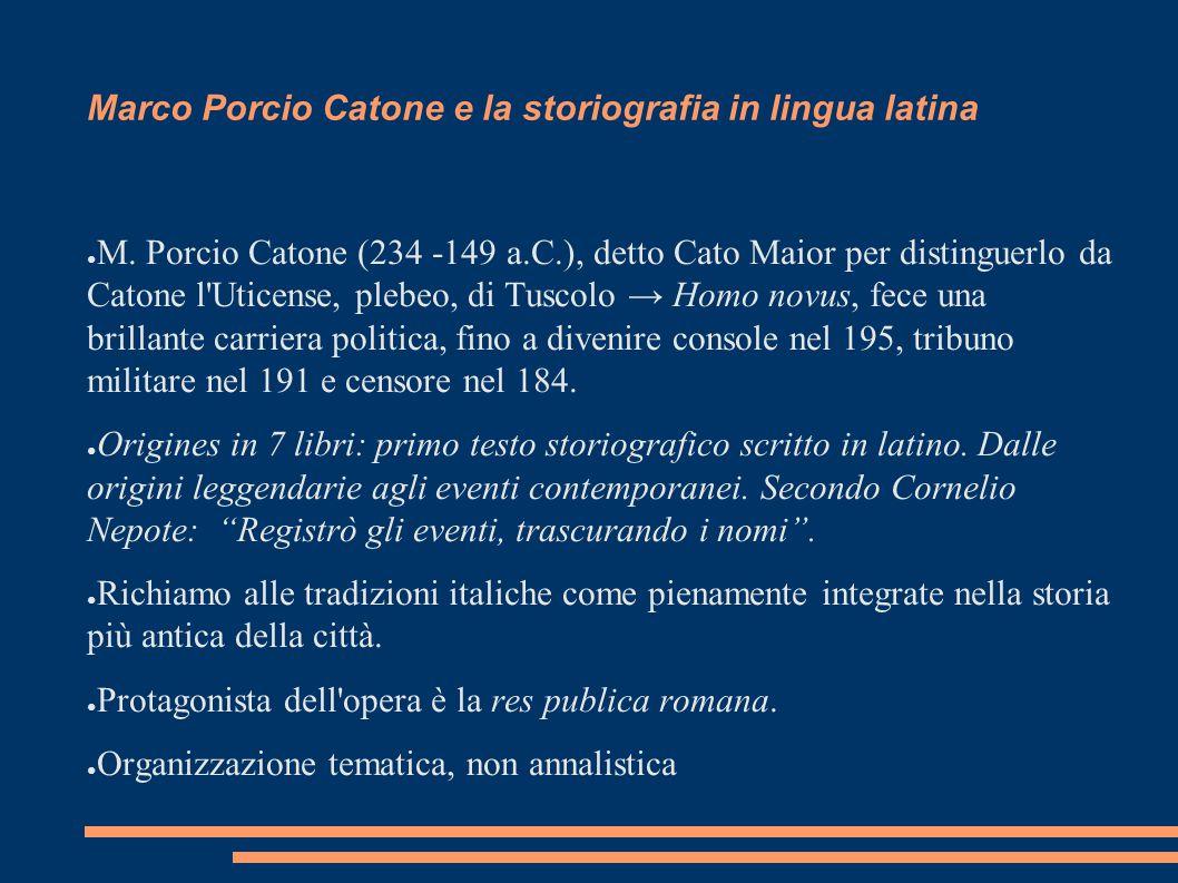 Marco Porcio Catone e la storiografia in lingua latina ● M. Porcio Catone (234 -149 a.C.), detto Cato Maior per distinguerlo da Catone l'Uticense, ple