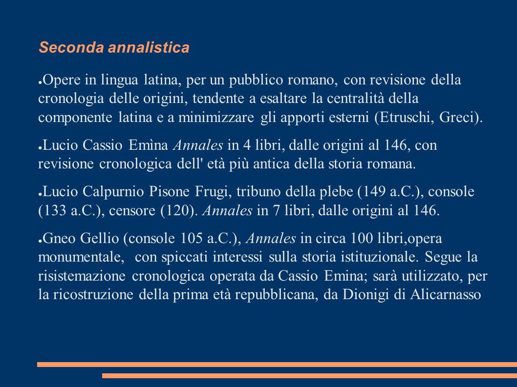 Seconda annalistica ● Opere in lingua latina, per un pubblico romano, con revisione della cronologia delle origini, tendente a esaltare la centralità