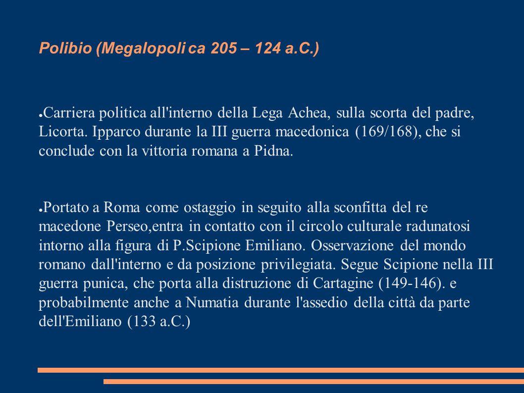 Polibio (Megalopoli ca 205 – 124 a.C.) ● Carriera politica all'interno della Lega Achea, sulla scorta del padre, Licorta. Ipparco durante la III guerr