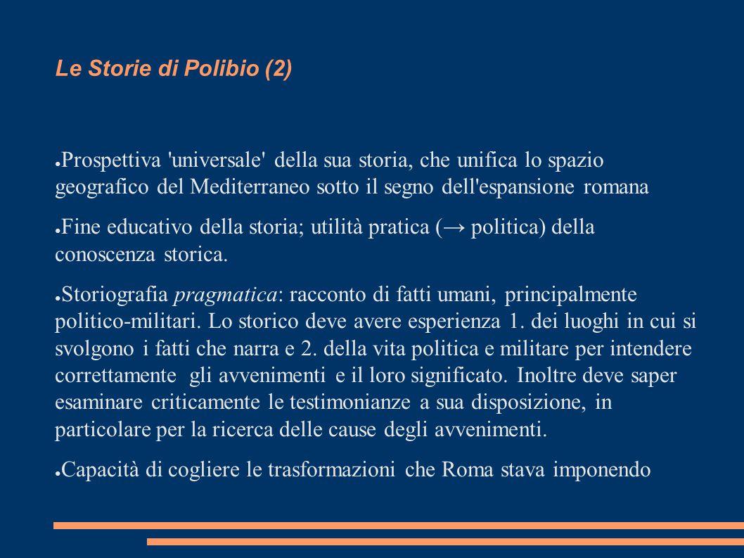 Le Storie di Polibio (2) ● Prospettiva 'universale' della sua storia, che unifica lo spazio geografico del Mediterraneo sotto il segno dell'espansione