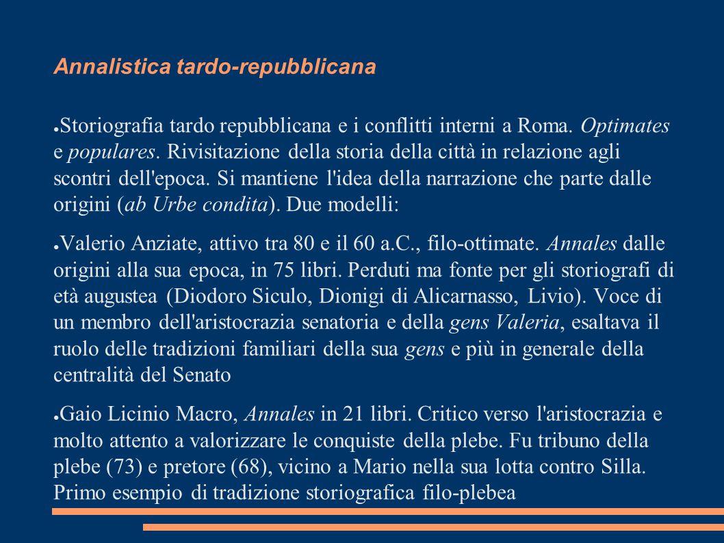 Annalistica tardo-repubblicana ● Storiografia tardo repubblicana e i conflitti interni a Roma. Optimates e populares. Rivisitazione della storia della