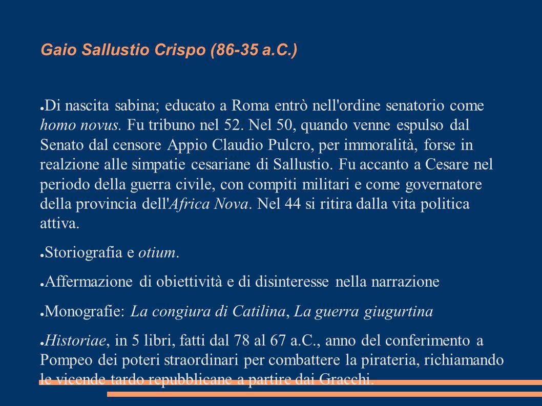 Gaio Sallustio Crispo (86-35 a.C.) ● Di nascita sabina; educato a Roma entrò nell'ordine senatorio come homo novus. Fu tribuno nel 52. Nel 50, quando