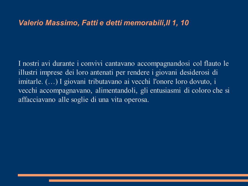 Valerio Massimo, Fatti e detti memorabili,II 1, 10 I nostri avi durante i convivi cantavano accompagnandosi col flauto le illustri imprese dei loro an