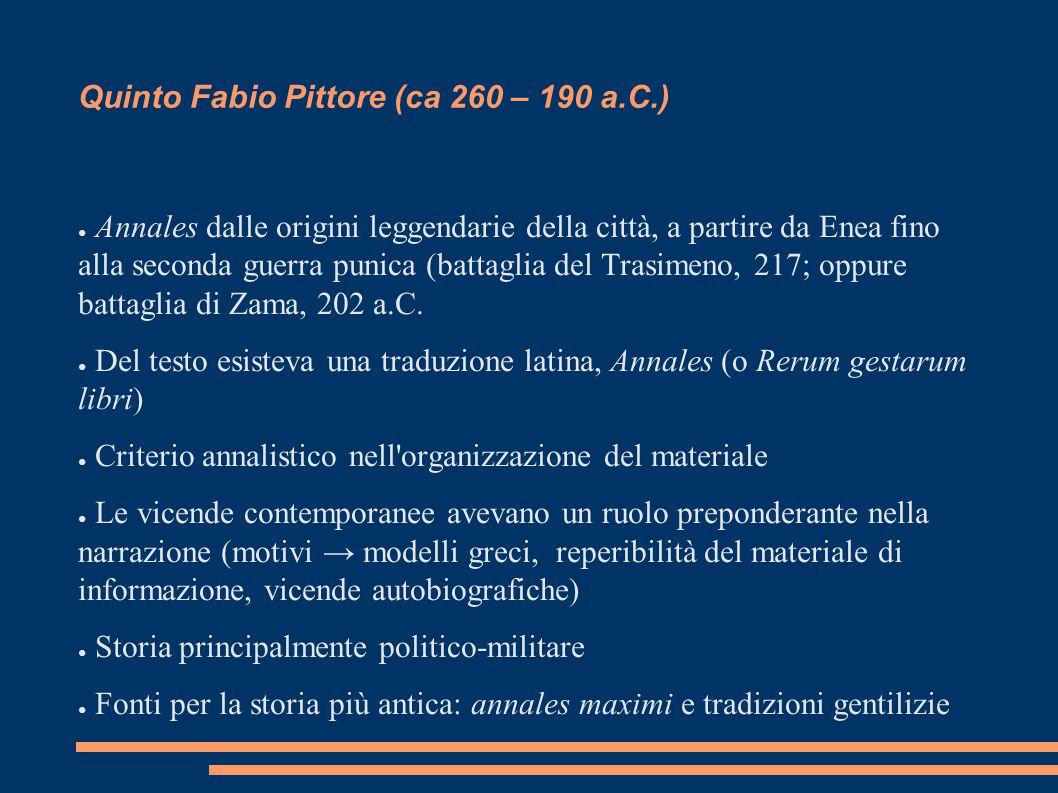 Quinto Fabio Pittore (ca 260 – 190 a.C.) ● Annales dalle origini leggendarie della città, a partire da Enea fino alla seconda guerra punica (battaglia