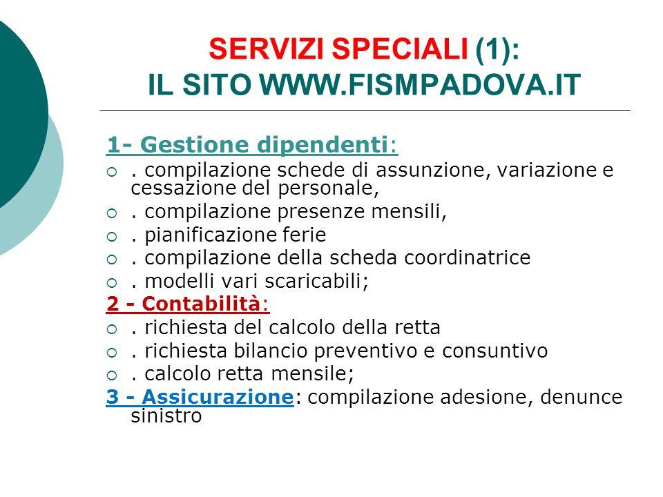 SERVIZI SPECIALI (1): IL SITO WWW.FISMPADOVA.IT 1- Gestione dipendenti: . compilazione schede di assunzione, variazione e cessazione del personale, 