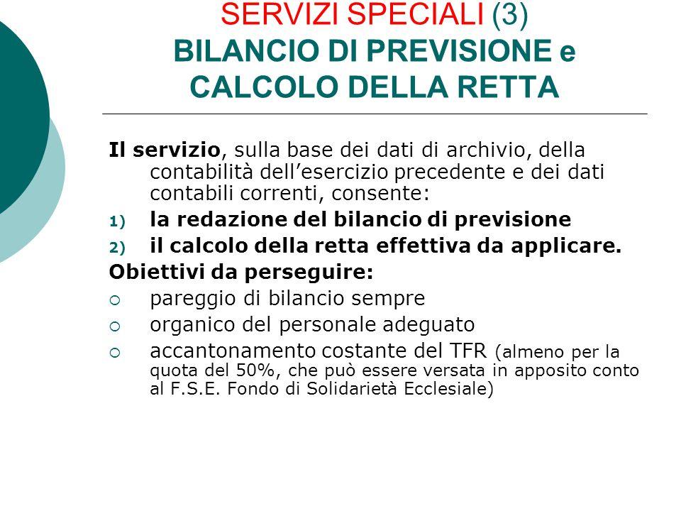 SERVIZI SPECIALI (3) BILANCIO DI PREVISIONE e CALCOLO DELLA RETTA Il servizio, sulla base dei dati di archivio, della contabilità dell'esercizio prece
