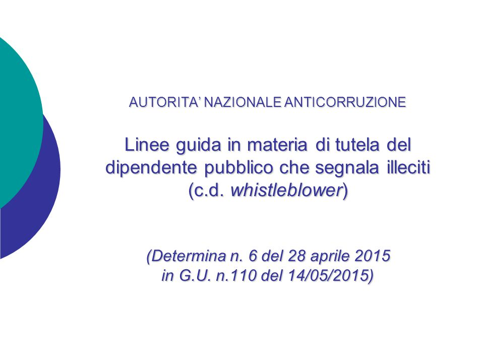AUTORITA' NAZIONALE ANTICORRUZIONE Linee guida in materia di tutela del dipendente pubblico che segnala illeciti (c.d. whistleblower) (Determina n. 6