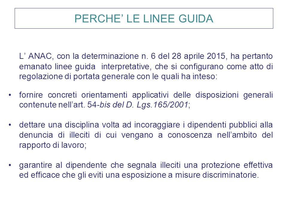 PERCHE' LE LINEE GUIDA L' ANAC, con la determinazione n. 6 del 28 aprile 2015, ha pertanto emanato linee guida interpretative, che si configurano come