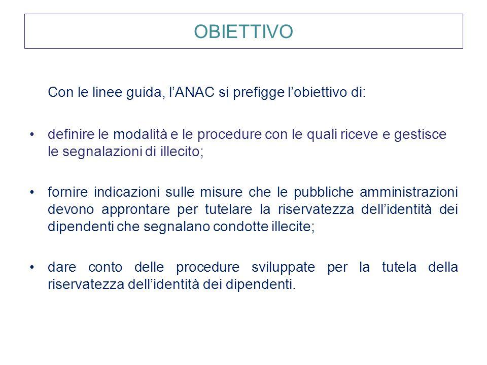 OBIETTIVO Con le linee guida, l'ANAC si prefigge l'obiettivo di: definire le modalità e le procedure con le quali riceve e gestisce le segnalazioni di