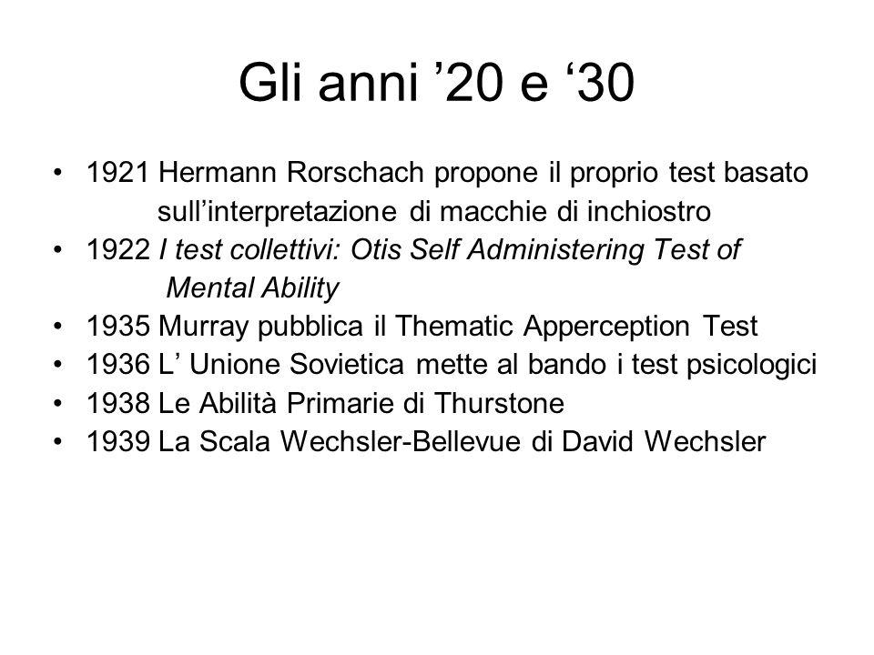 Gli anni '20 e '30 1921 Hermann Rorschach propone il proprio test basato sull'interpretazione di macchie di inchiostro 1922 I test collettivi: Otis Se