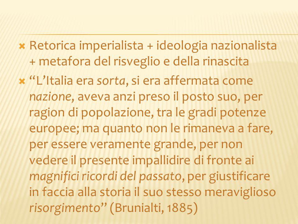 """ Retorica imperialista + ideologia nazionalista + metafora del risveglio e della rinascita  """"L'Italia era sorta, si era affermata come nazione, avev"""