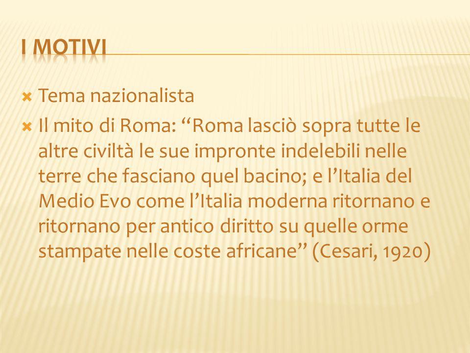 """ Tema nazionalista  Il mito di Roma: """"Roma lasciò sopra tutte le altre civiltà le sue impronte indelebili nelle terre che fasciano quel bacino; e l'"""