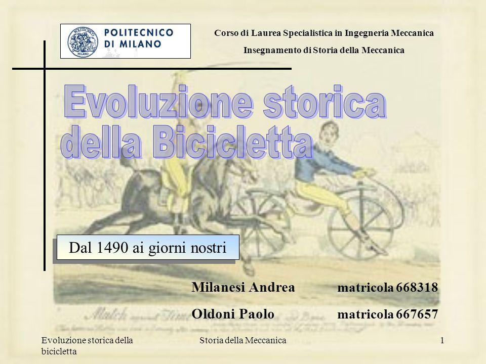 Evoluzione storica della bicicletta Storia della Meccanica1 Dal 1490 ai giorni nostri Milanesi Andrea matricola 668318 Oldoni Paolo matricola 667657 C