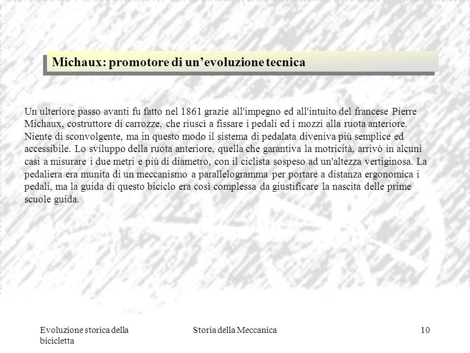 Evoluzione storica della bicicletta Storia della Meccanica10 Un ulteriore passo avanti fu fatto nel 1861 grazie all'impegno ed all'intuito del frances