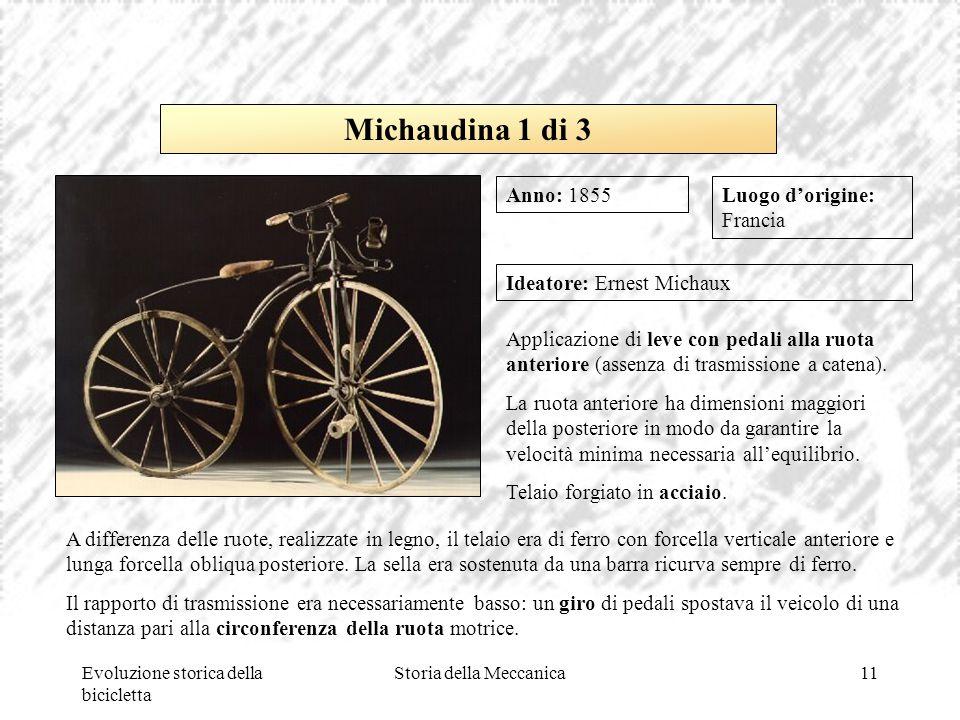 Evoluzione storica della bicicletta Storia della Meccanica11 Luogo d'origine: Francia Ideatore: Ernest Michaux Applicazione di leve con pedali alla ru