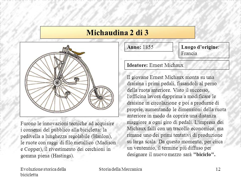 Evoluzione storica della bicicletta Storia della Meccanica12 Luogo d'origine: Francia Ideatore: Ernest Michaux Il giovane Ernest Michaux monta su una