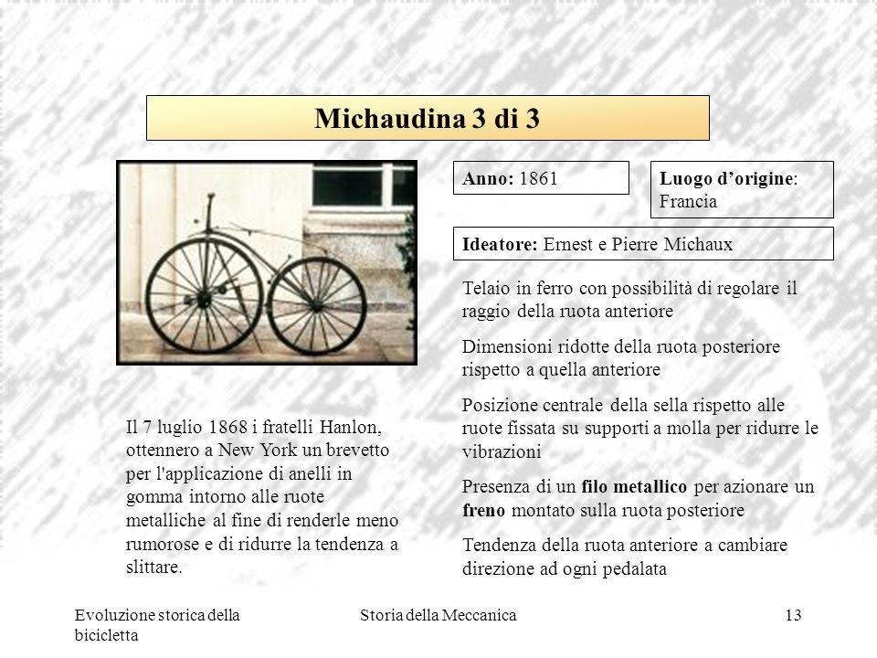 Evoluzione storica della bicicletta Storia della Meccanica13 Luogo d'origine: Francia Ideatore: Ernest e Pierre Michaux Telaio in ferro con possibilit