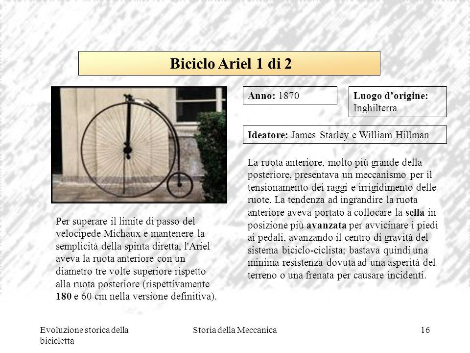 Evoluzione storica della bicicletta Storia della Meccanica16 Luogo d'origine: Inghilterra Ideatore: James Starley e William Hillman La ruota anteriore