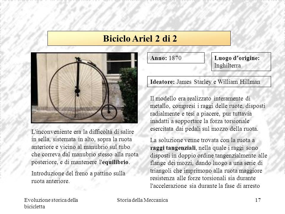 Evoluzione storica della bicicletta Storia della Meccanica17 Luogo d'origine: Inghilterra Ideatore: James Starley e William Hillman Il modello era rea