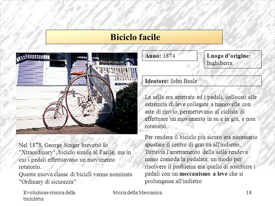 Evoluzione storica della bicicletta Storia della Meccanica18 Luogo d'origine: Inghilterra Ideatore: John Beale La sella era arretrata ed i pedali, col